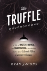 Image for The Truffle Underground : A Tale of Mystery, Mayhem, and Manipulation in the Shadowy Market of the World's Most Expensive Fungus