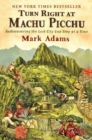 Image for Turn right at Machu Picchu  : rediscovering the lost city one step at a time