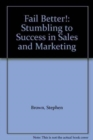 Image for Fail better!  : stumbling to success in sales and marketing