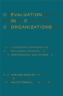 Image for Evaluation in organizations  : a systematic approach to enhancing learning, performance, and change