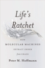 Image for Life's Ratchet : How Molecular Machines Extract Order from Chaos