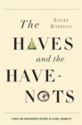 Image for The haves and the have-nots  : a brief and idiosyncratic history of global inequality