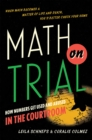 Image for Math on trial  : how numbers get used and abused in the courtroom
