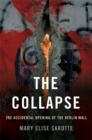 Image for The collapse  : the accidental opening of the Berlin Wall