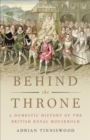 Image for Behind the Throne : A Domestic History of the British Royal Household