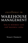 Image for Excellence in warehouse management  : how to minimise costs and maximise value