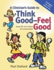 Image for A clinician's guide to think good - feel good  : using CBT with children and young people
