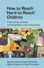 Image for How to reach 'hard to reach' children  : improving access, participation and outcomes