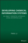 Image for Developing chemical information systems: an object-oriented approach using Enterprise Java