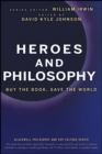Image for Heroes and philosophy  : buy the book, save the world