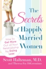 Image for The secrets of happily married women  : how to get more out of your relationship by doing less
