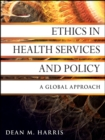 Image for Ethics in health services and policy  : a global approach