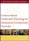 Image for Evidence-based treatment planning for obsessive-compulsive disorder: DVD facilitator's guide