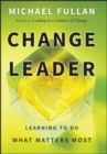 Image for Change leader  : learning to do what matters most