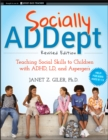 Image for Socially ADDept  : teaching social skills to children with ADHD, LD, and Asperger's