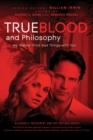Image for True blood and philosophy  : we want to think bad things with you