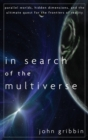 Image for In search of the multiverse  : parallel worlds, hidden dimensions, and the ultimate quest for the frontiers of reality