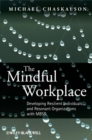 Image for The mindful workplace  : developing resilient individuals and resonant organizations with MBSR
