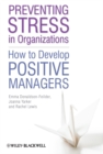 Image for Preventing stress in organizations  : how to develop positive managers