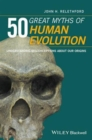 Image for 50 great myths of human evolution  : understanding misconceptions about our origins