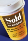 Image for Sold on language  : how advertisers talk to you and what this says about you