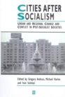 Image for Cities After Socialism: Urban and Regional Change and Conflict in Post-Socialist Societies
