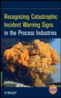 Image for Recognizing catastrophic incident warning signs in the process industries