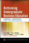 Image for Rethinking undergraduate business education  : liberal learning for the profession