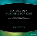 Image for Nature in a Nutshell for Kids : Over 100 Activities You Can Do in Ten Minutes or Less