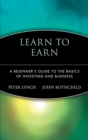 Image for Learn to earn  : a beginner's guide to the basics of investing and business