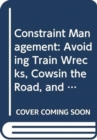 Image for Constraint management  : avoiding train wrecks, cowsin the road, and other obstacles to production