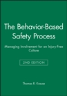 Image for The behavior-based safety process  : managing involvement for an injury-free culture