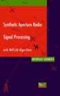 Image for Synthetic aperture radar signal processing with MATLAB algorithms