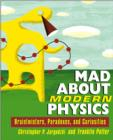 Image for Mad About Modern Physics : Braintwisters, Paradoxes, and Curiosities