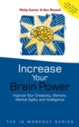 Image for Increase your brainpower  : improve your creativity, memory, mental agility and intelligence