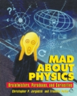 Image for Mad about physics  : braintwisters, paradoxes, and curiosities