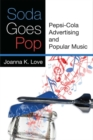 Image for Soda Goes Pop : Pepsi-Cola Advertising and Popular Music