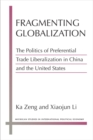 Image for Fragmenting globalization  : the politics of preferential trade liberalization in China and the United States