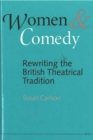 Image for Women and Comedy : Rewriting the British Theatrical Tradition