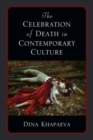 Image for The Celebration of Death in Contemporary Culture