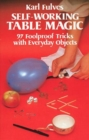 Image for Self-Working Table Magic: 97 Foolproof Tricks with Everyday Objects : 97 Foolproof Tricks with Everyday Objects