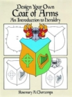 Image for Design Your Own Coat of Arms : Introduction to Heraldry