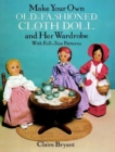 Image for Make Your Own Old-Fashioned Cloth Doll and Her Wardrobe: With Full-Size Patterns : With Full-Size Patterns