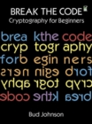 Image for Break the Code : Cryptography for Beginners