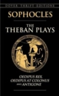 Image for The Theban Plays : Oedipus Rex, Oedipus at Colonus and Antigone