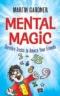 Image for Mental Magic : Surefire Tricks to Amaze Your Friends
