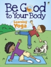 Image for Be good to your body  : learning yoga