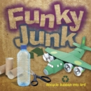 Image for Funky Junk : Recycle Rubbish into Art!