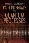 Image for Path integrals and quantum processes