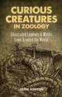 Image for Curious creatures in zoology: illustrated legends and myths from around the world